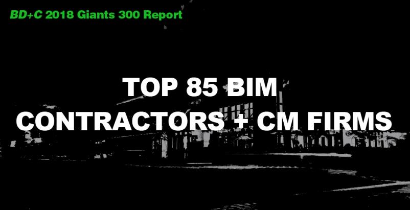 Top 85 BIM Contractors + CM Firms [2018 Giants 300 Report]