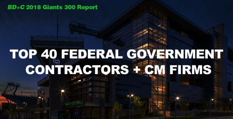 Top 40 Federal Government Contractors + CM Firms [2018 Giants 300 Report]