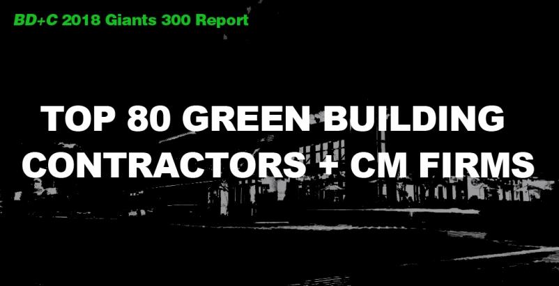 Top 80 Green Building Contractors + CM Firms [2018 Giants 300 Report]
