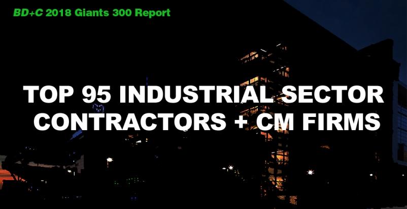 Top 95 Industrial Sector Contractors + CM Firms [2018 Giants 300 Report]