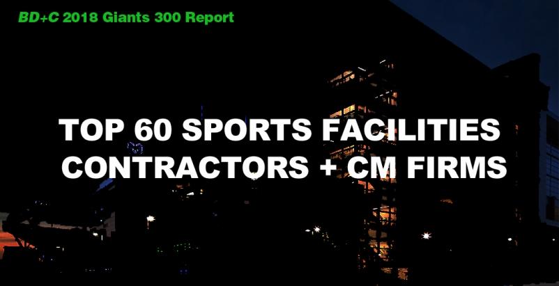Top 60 Sports Facilities Contractors + CM Firms [2018 Giants 300 Report]