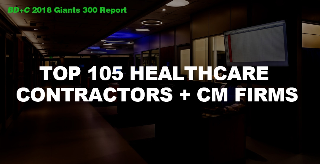 Top 105 Healthcare Contractors + CM Firms [2018 Giants 300 Report]