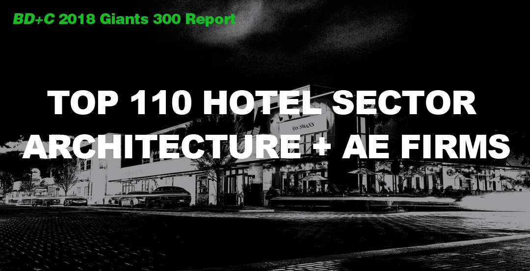 Top 110 Hotel Sector Architecture + AE Firms [2018 Giants 300 Report]