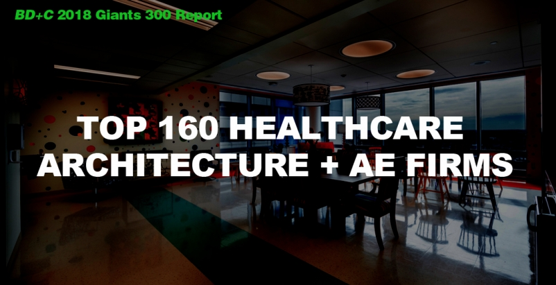 Top 160 Healthcare Architecture + AE Firms [2018 Giants 300 Report]