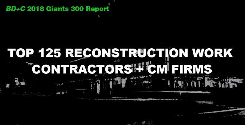 Top 125 Reconstruction Work Contractors + CM Firms [2018 Giants 300 Report]
