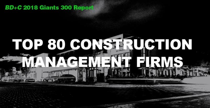 Top 80 Construction Management Firms [2018 Giants 300 Report]