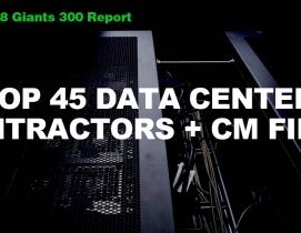 Top 45 Data Center Contractors + CM Firms [2018 Giants 300 Report]