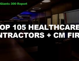 Top 105 Healthcare Contractors + CM Firms [2018 Giants 300 Report]